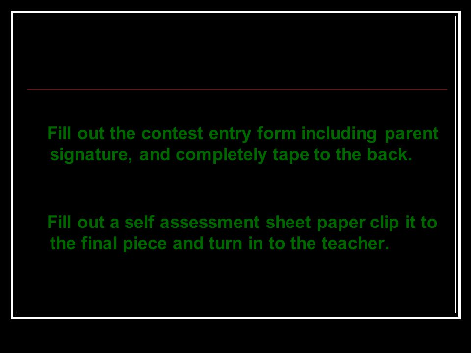 Fill out the contest entry form including parent signature, and completely tape to the back.