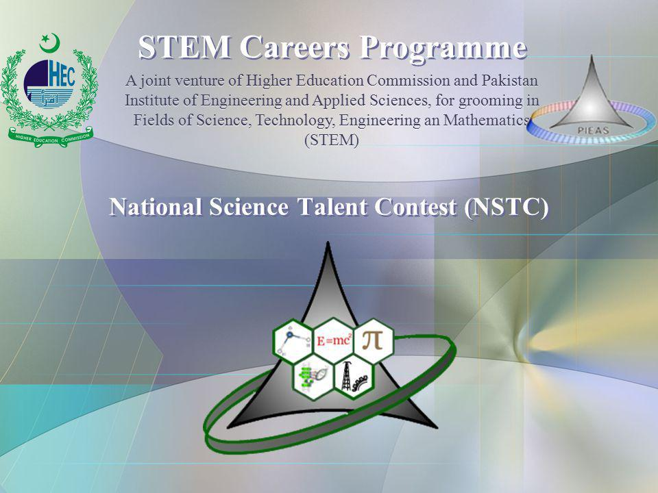 National Science Talent Contest (NSTC) STEM Careers Programme A joint venture of Higher Education Commission and Pakistan Institute of Engineering and