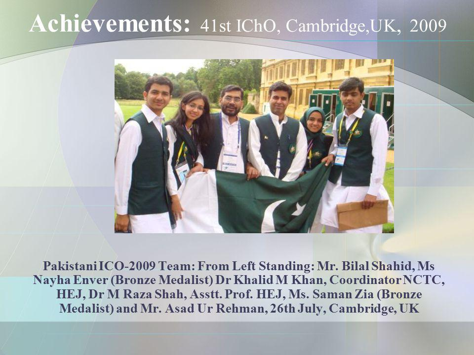 Achievements: 41st IChO, Cambridge,UK, 2009 Pakistani ICO-2009 Team: From Left Standing: Mr. Bilal Shahid, Ms Nayha Enver (Bronze Medalist) Dr Khalid