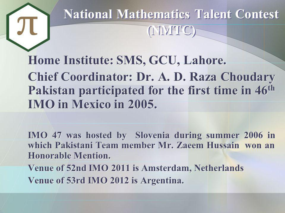 National Mathematics Talent Contest (NMTC) Home Institute: SMS, GCU, Lahore. Chief Coordinator: Dr. A. D. Raza Choudary Pakistan participated for the