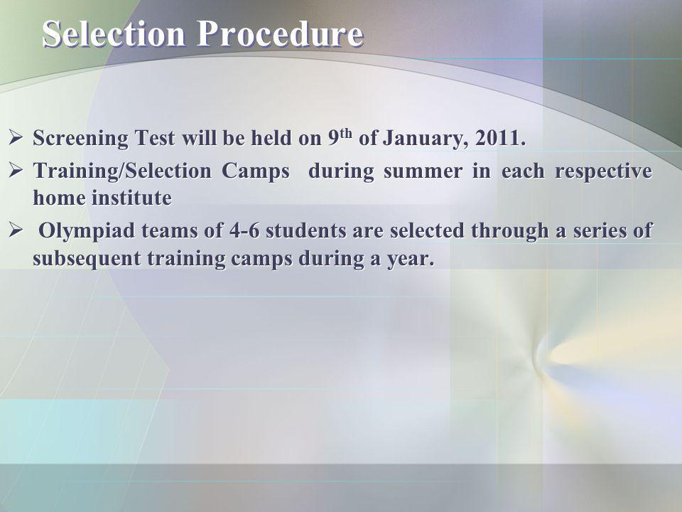 Selection Procedure Screening Test will be held on 9 th of January, 2011. Training/Selection Camps during summer in each respective home institute Oly
