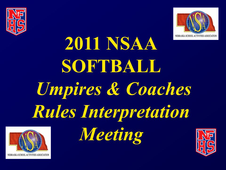 2011 NSAA SOFTBALL Umpires & Coaches Rules Interpretation Meeting