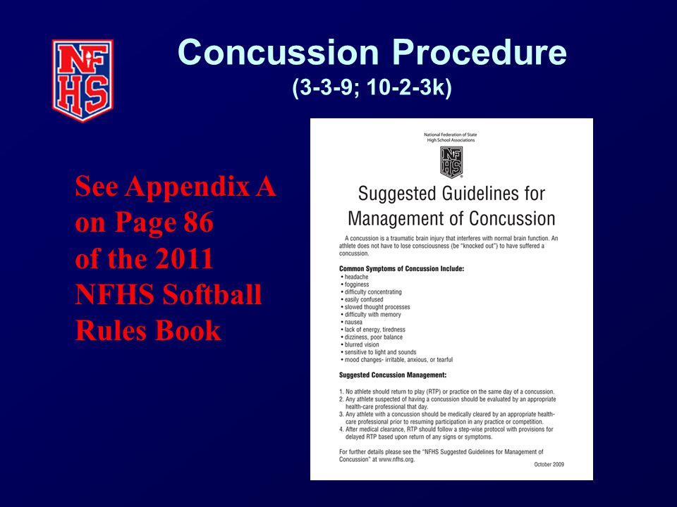 Concussion Procedure (3-3-9; 10-2-3k) See Appendix A on Page 86 of the 2011 NFHS Softball Rules Book