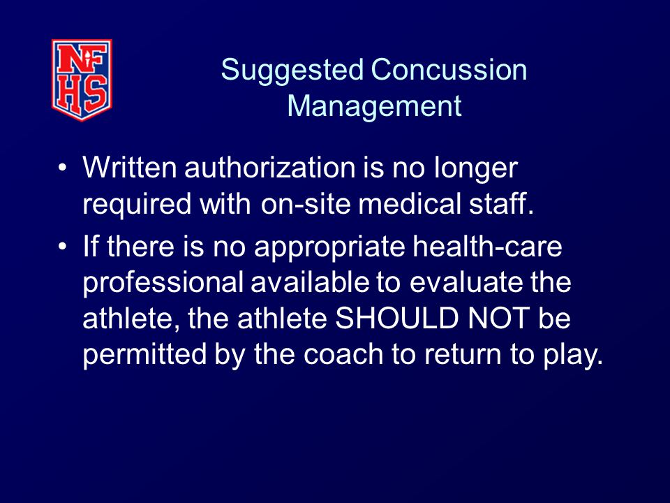 Suggested Concussion Management Written authorization is no longer required with on-site medical staff. If there is no appropriate health-care profess