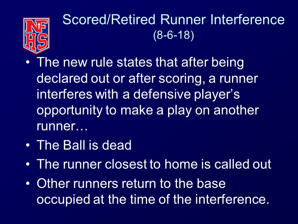 Scored/Retired Runner Interference (8-6-18) The new rule states that after being declared out or after scoring, a runner interferes with a defensive p