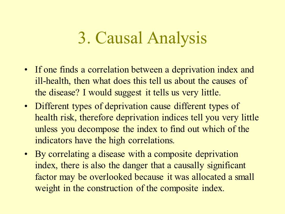 3. Causal Analysis If one finds a correlation between a deprivation index and ill-health, then what does this tell us about the causes of the disease?
