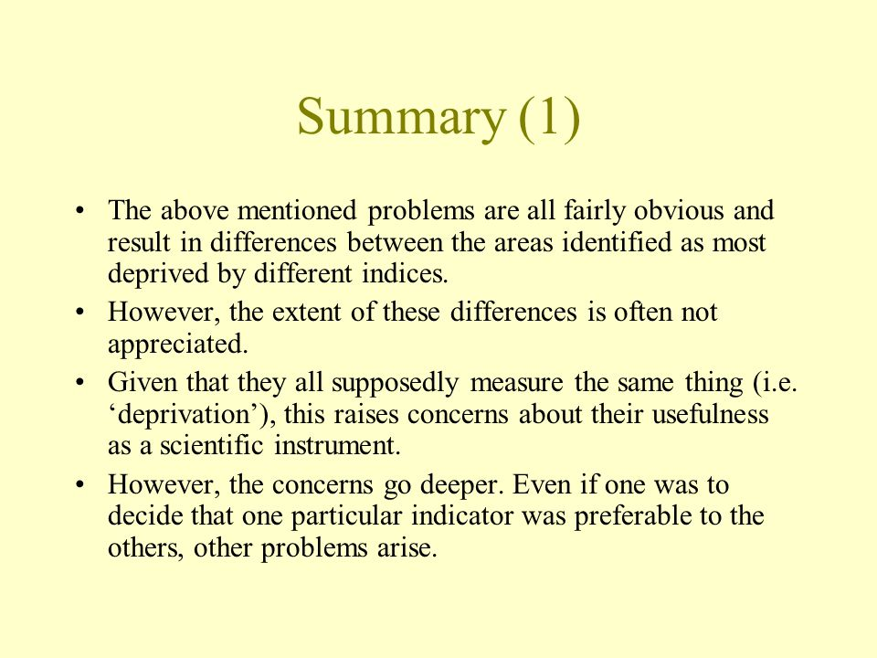 Summary (1) The above mentioned problems are all fairly obvious and result in differences between the areas identified as most deprived by different i