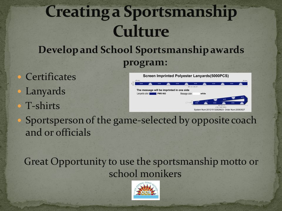 Develop and School Sportsmanship awards program: Certificates Lanyards T-shirts Sportsperson of the game-selected by opposite coach and or officials Great Opportunity to use the sportsmanship motto or school monikers