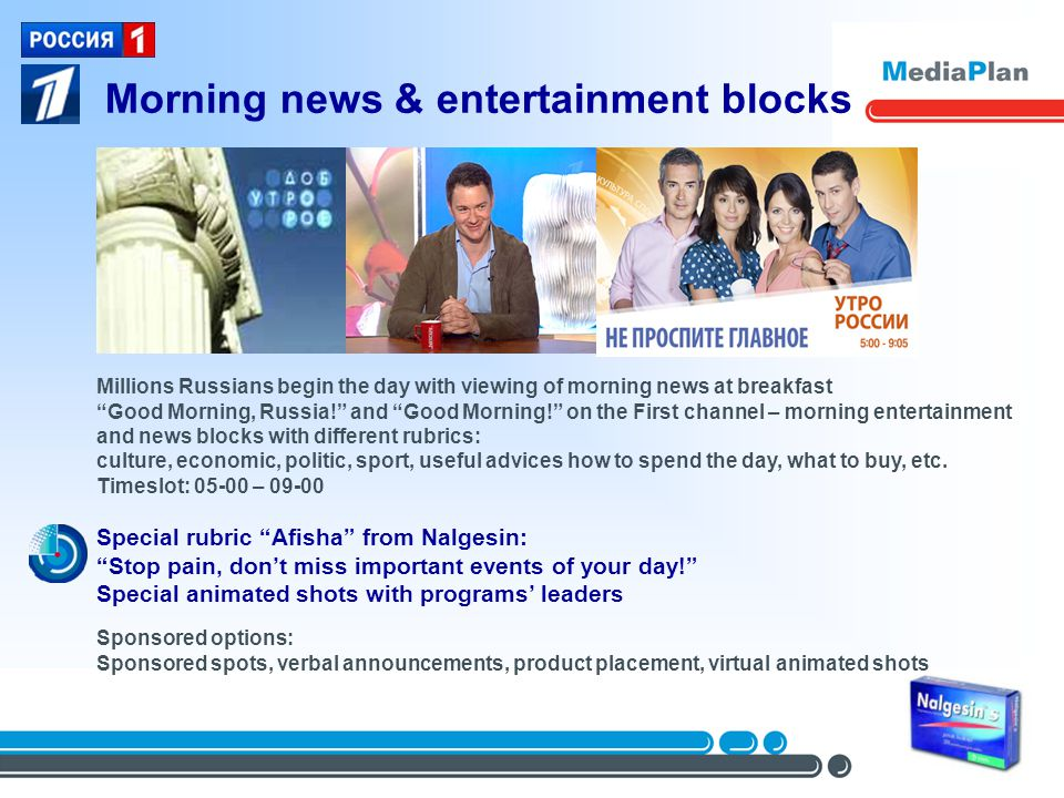 Morning news & entertainment blocks Millions Russians begin the day with viewing of morning news at breakfast Good Morning, Russia.