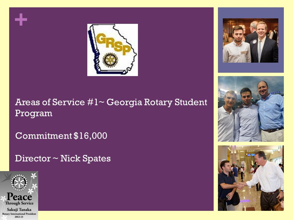 + Areas of Service #1~ Georgia Rotary Student Program Commitment $16,000 Director ~ Nick Spates