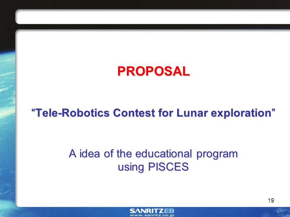 19 PROPOSALTele-Robotics Contest for Lunar exploration A idea of the educational program using PISCES