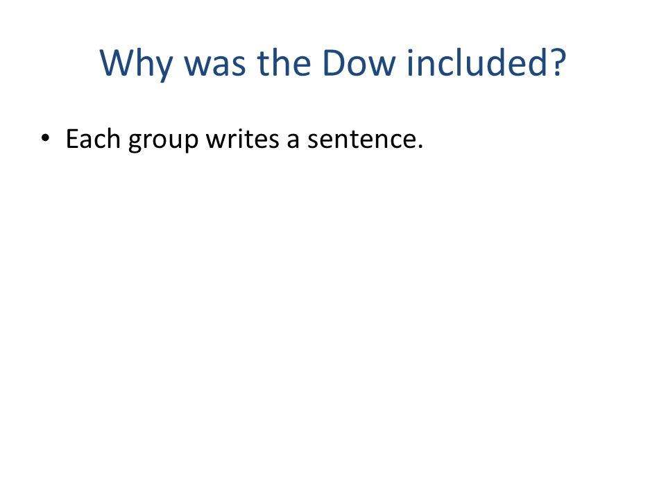 Why was the Dow included? Each group writes a sentence.