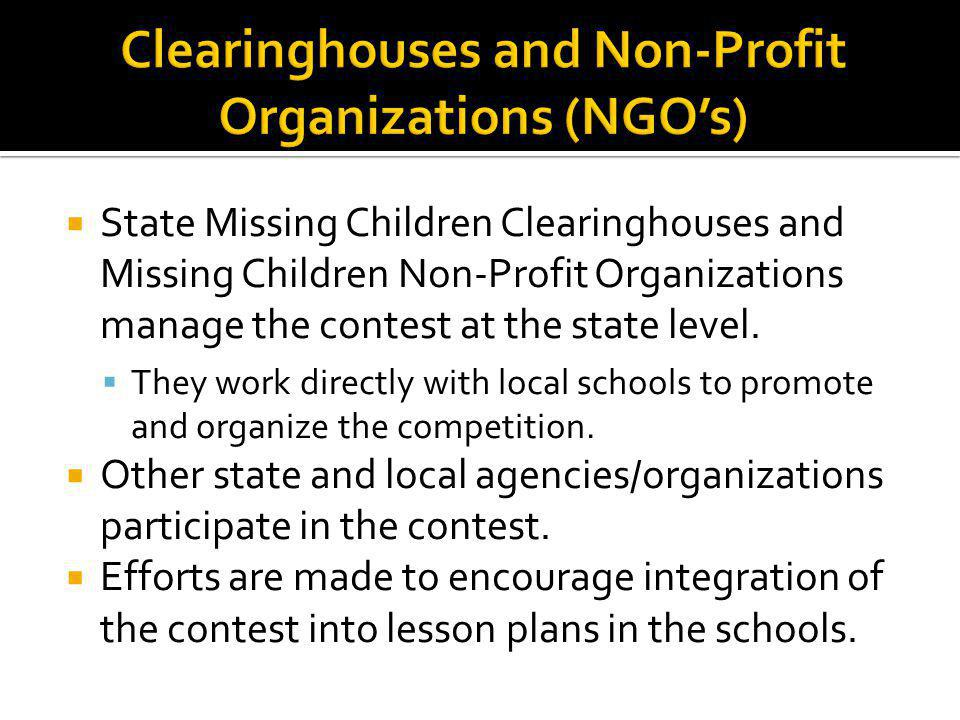State Missing Children Clearinghouses and Missing Children Non-Profit Organizations manage the contest at the state level.