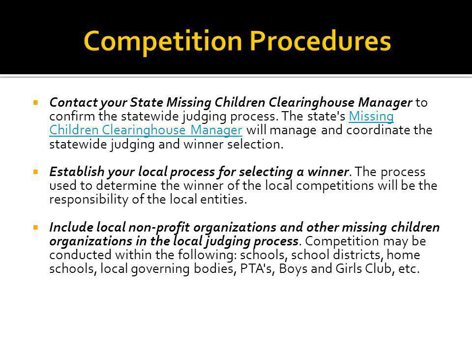 Contact your State Missing Children Clearinghouse Manager to confirm the statewide judging process. The state's Missing Children Clearinghouse Manager