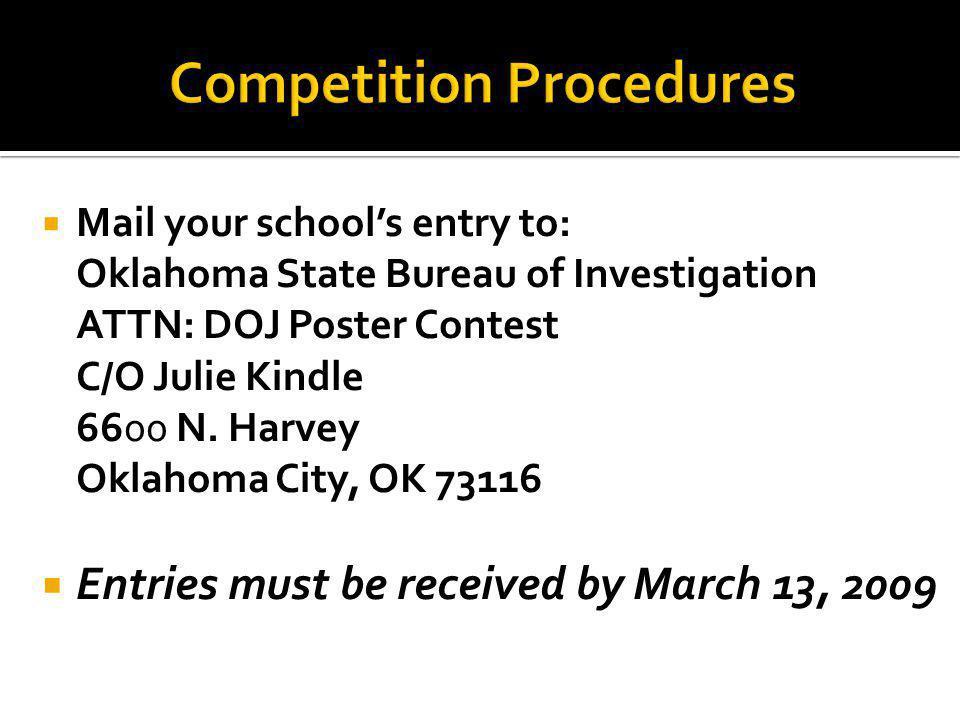 Mail your schools entry to: Oklahoma State Bureau of Investigation ATTN: DOJ Poster Contest C/O Julie Kindle 6600 N. Harvey Oklahoma City, OK 73116 En