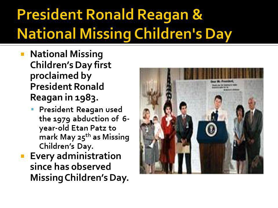 National Missing Childrens Day first proclaimed by President Ronald Reagan in 1983.
