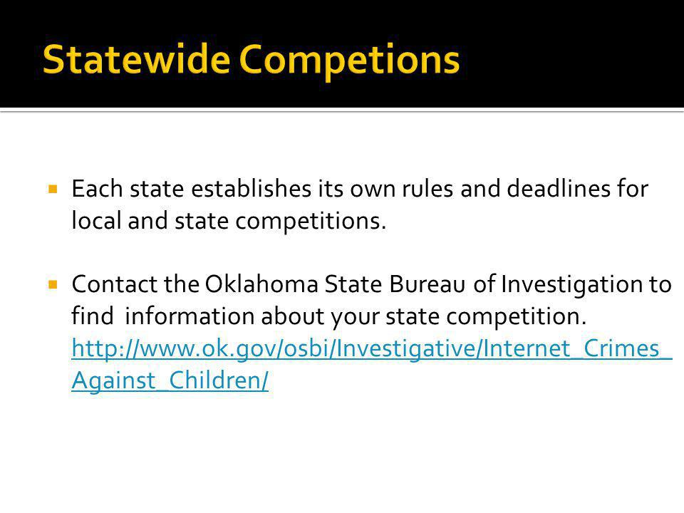 Each state establishes its own rules and deadlines for local and state competitions. Contact the Oklahoma State Bureau of Investigation to find inform