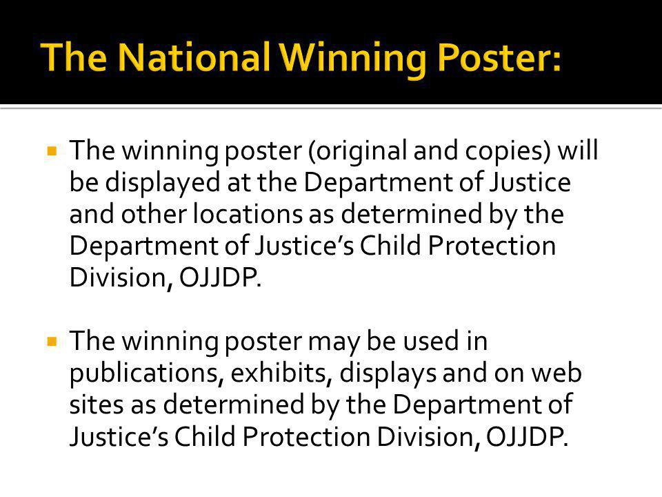 The winning poster (original and copies) will be displayed at the Department of Justice and other locations as determined by the Department of Justice