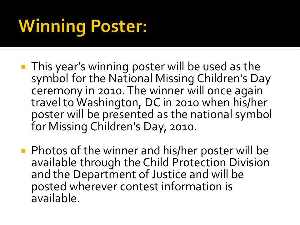 This years winning poster will be used as the symbol for the National Missing Children s Day ceremony in 2010.
