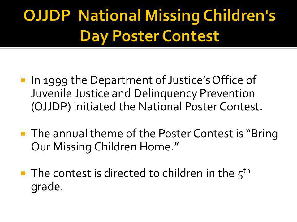 In 1999 the Department of Justices Office of Juvenile Justice and Delinquency Prevention (OJJDP) initiated the National Poster Contest.