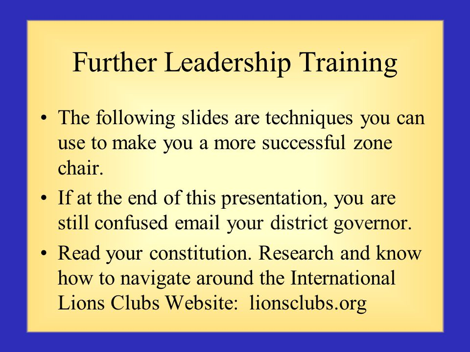 Further Leadership Training The following slides are techniques you can use to make you a more successful zone chair.