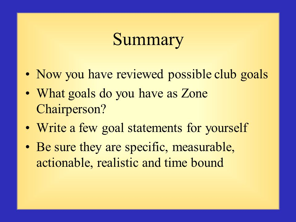 Summary Now you have reviewed possible club goals What goals do you have as Zone Chairperson.