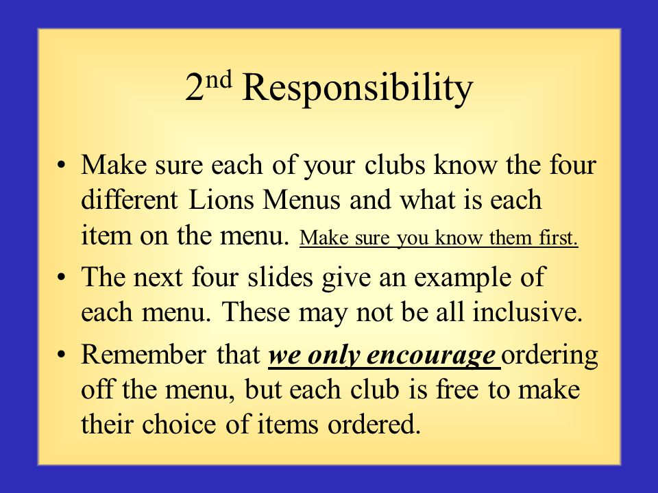 2 nd Responsibility Make sure each of your clubs know the four different Lions Menus and what is each item on the menu.