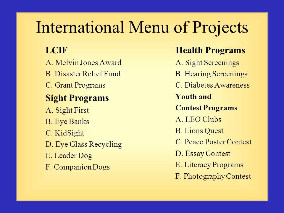 International Menu of Projects LCIF A. Melvin Jones Award B. Disaster Relief Fund C. Grant Programs Sight Programs A. Sight First B. Eye Banks C. KidS