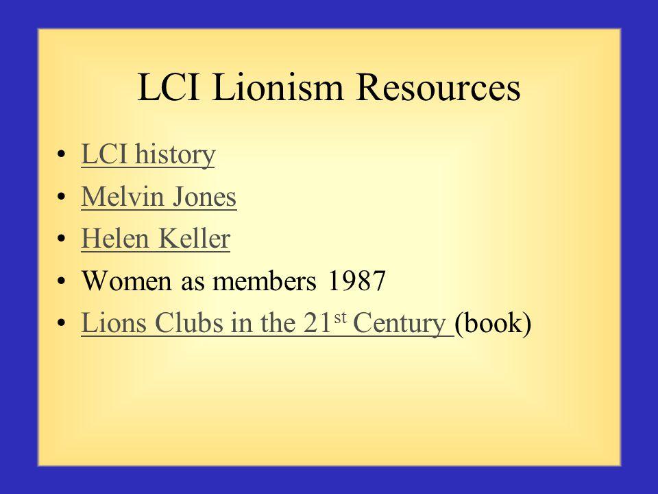 LCI Lionism Resources LCI history Melvin Jones Helen Keller Women as members 1987 Lions Clubs in the 21 st Century (book)Lions Clubs in the 21 st Century