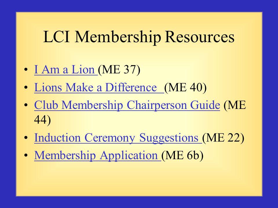 LCI Membership Resources I Am a Lion (ME 37)I Am a Lion Lions Make a Difference (ME 40)Lions Make a Difference Club Membership Chairperson Guide (ME 44)Club Membership Chairperson Guide Induction Ceremony Suggestions (ME 22)Induction Ceremony Suggestions Membership Application (ME 6b)Membership Application