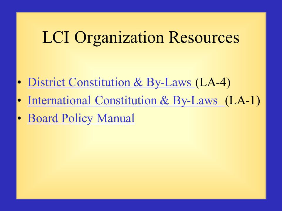 LCI Organization Resources District Constitution & By-Laws (LA-4)District Constitution & By-Laws International Constitution & By-Laws (LA-1)International Constitution & By-Laws Board Policy Manual
