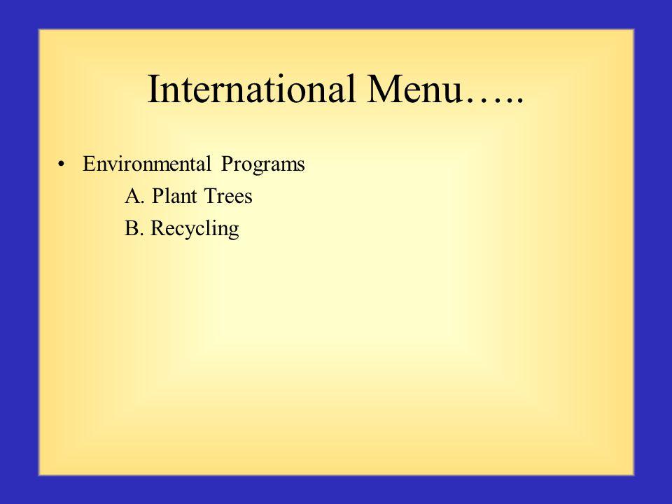 International Menu….. Environmental Programs A. Plant Trees B. Recycling