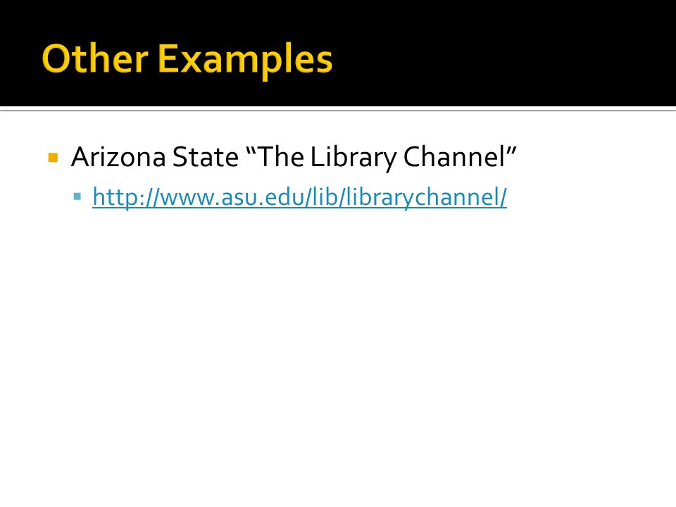 Arizona State The Library Channel http://www.asu.edu/lib/librarychannel/