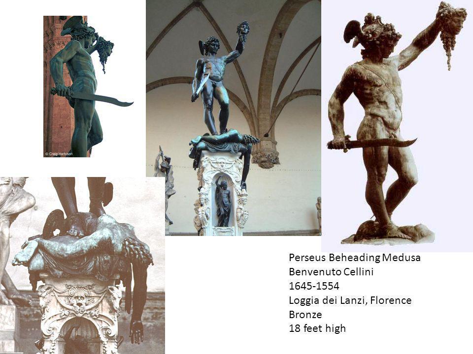 Perseus Beheading Medusa Benvenuto Cellini 1645-1554 Loggia dei Lanzi, Florence Bronze 18 feet high