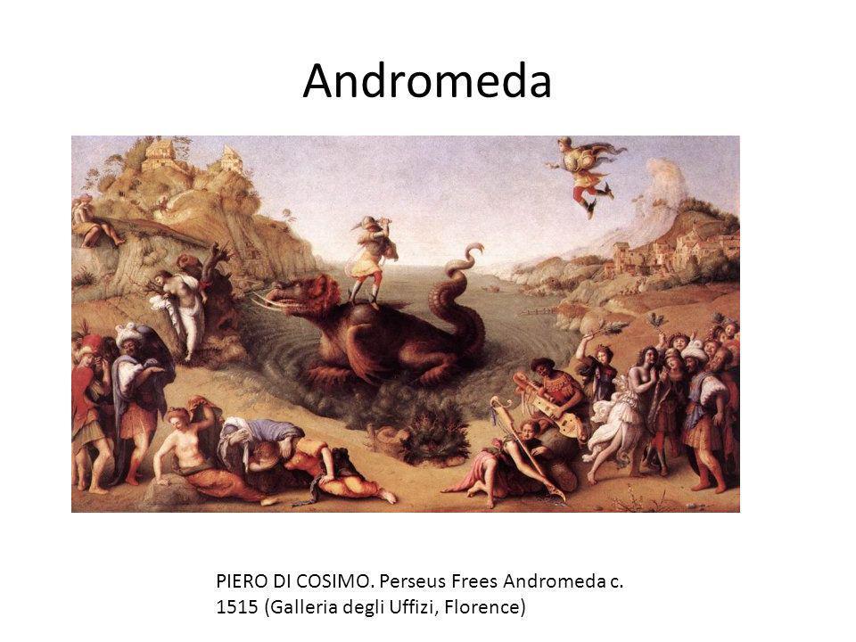 Andromeda PIERO DI COSIMO. Perseus Frees Andromeda c. 1515 (Galleria degli Uffizi, Florence)