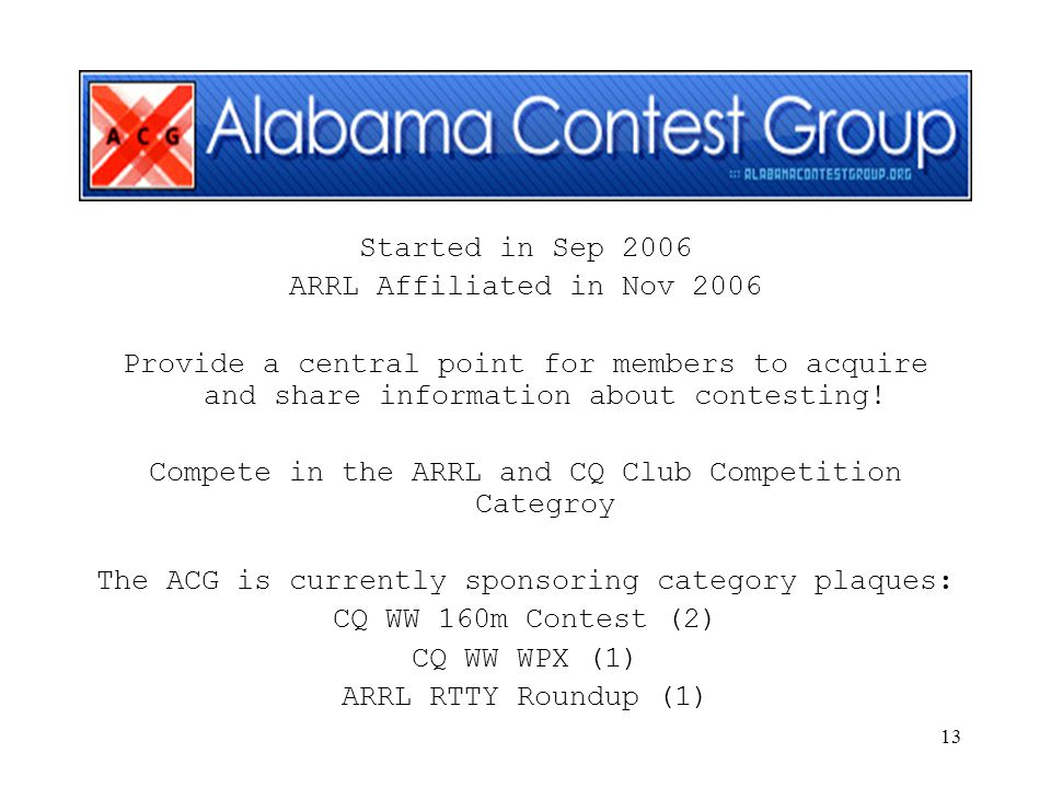13 Started in Sep 2006 ARRL Affiliated in Nov 2006 Provide a central point for members to acquire and share information about contesting! Compete in t