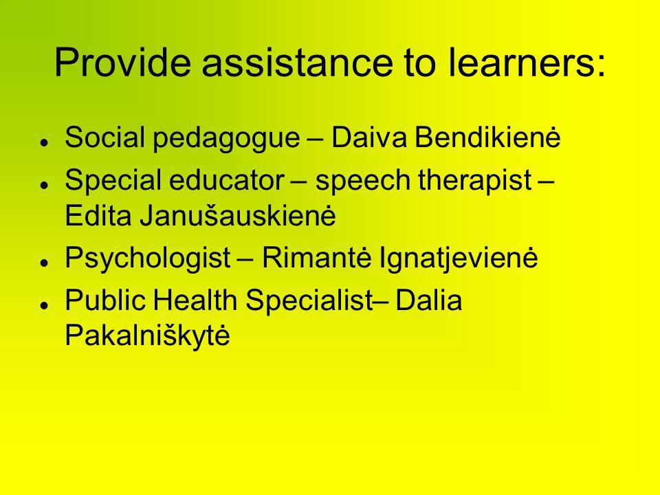 Provide assistance to learners: Social pedagogue – Daiva Bendikienė Special educator – speech therapist – Edita Janušauskienė Psychologist – Rimantė I