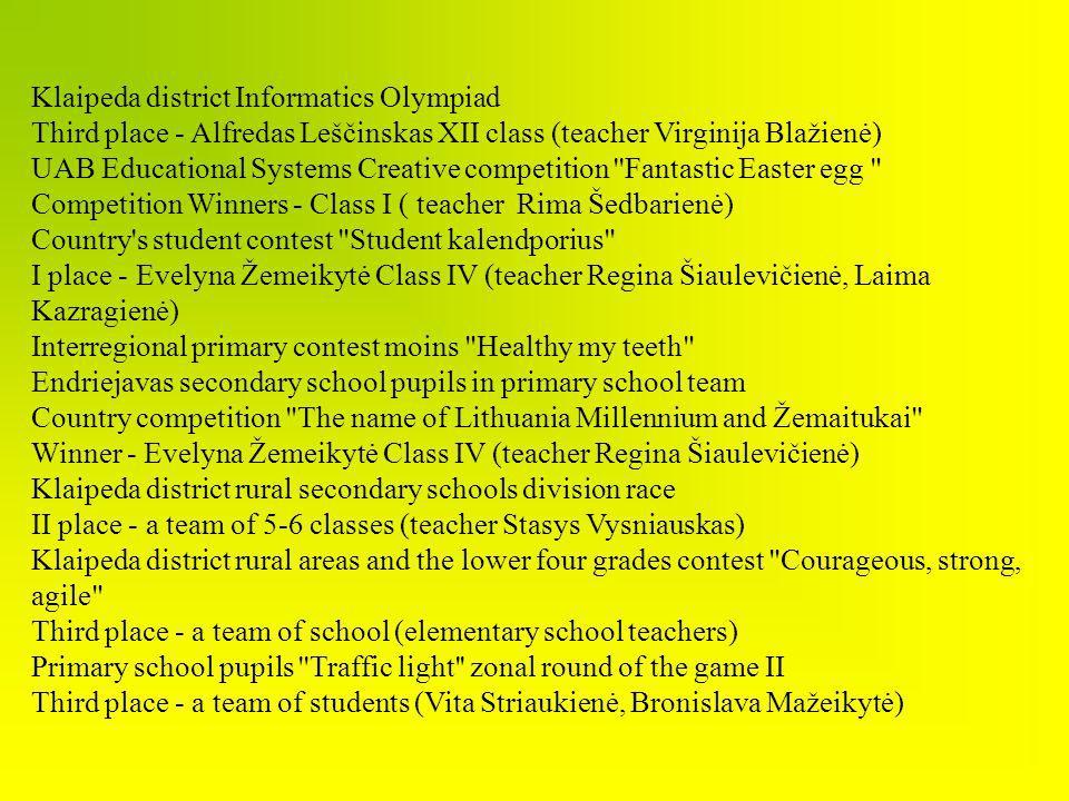 Klaipeda district Informatics Olympiad Third place - Alfredas Leščinskas XII class (teacher Virginija Blažienė) UAB Educational Systems Creative compe