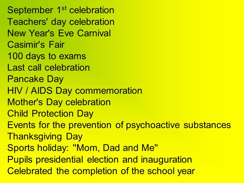 September 1 st celebration Teachers' day celebration New Year's Eve Carnival Casimir's Fair 100 days to exams Last call celebration Pancake Day HIV /