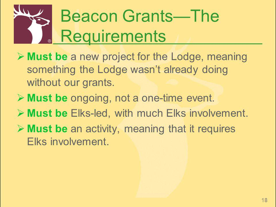18 Beacon GrantsThe Requirements Must be a new project for the Lodge, meaning something the Lodge wasnt already doing without our grants. Must be ongo