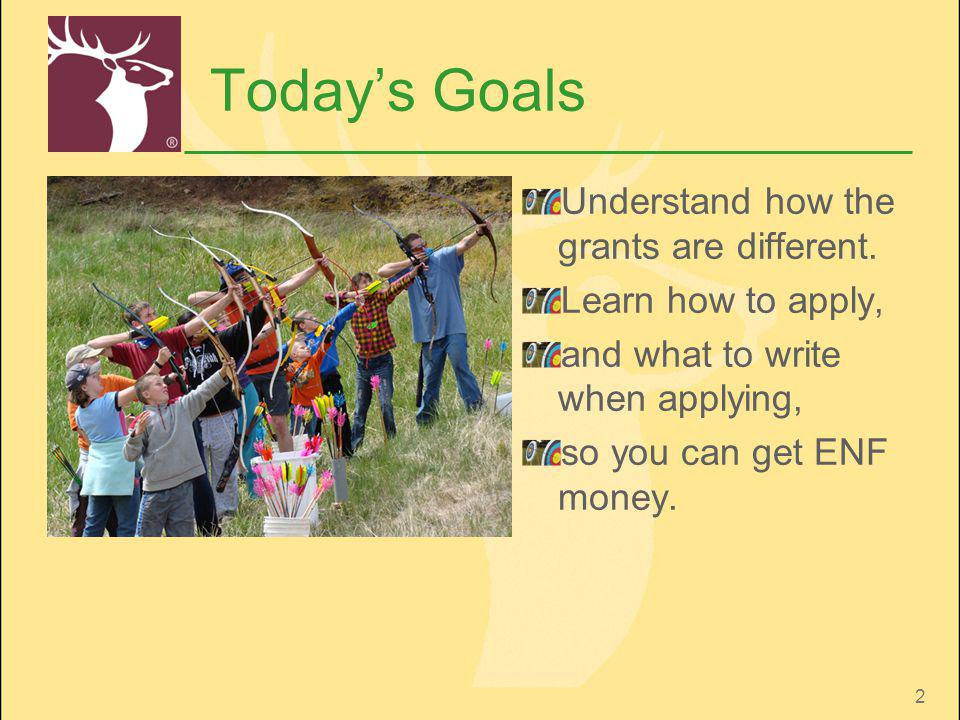 2 Todays Goals Understand how the grants are different. Learn how to apply, and what to write when applying, so you can get ENF money.