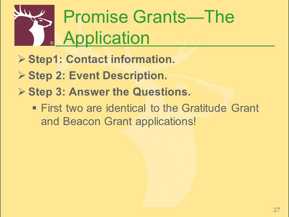 27 Promise GrantsThe Application Step1: Contact information. Step 2: Event Description. Step 3: Answer the Questions. First two are identical to the G