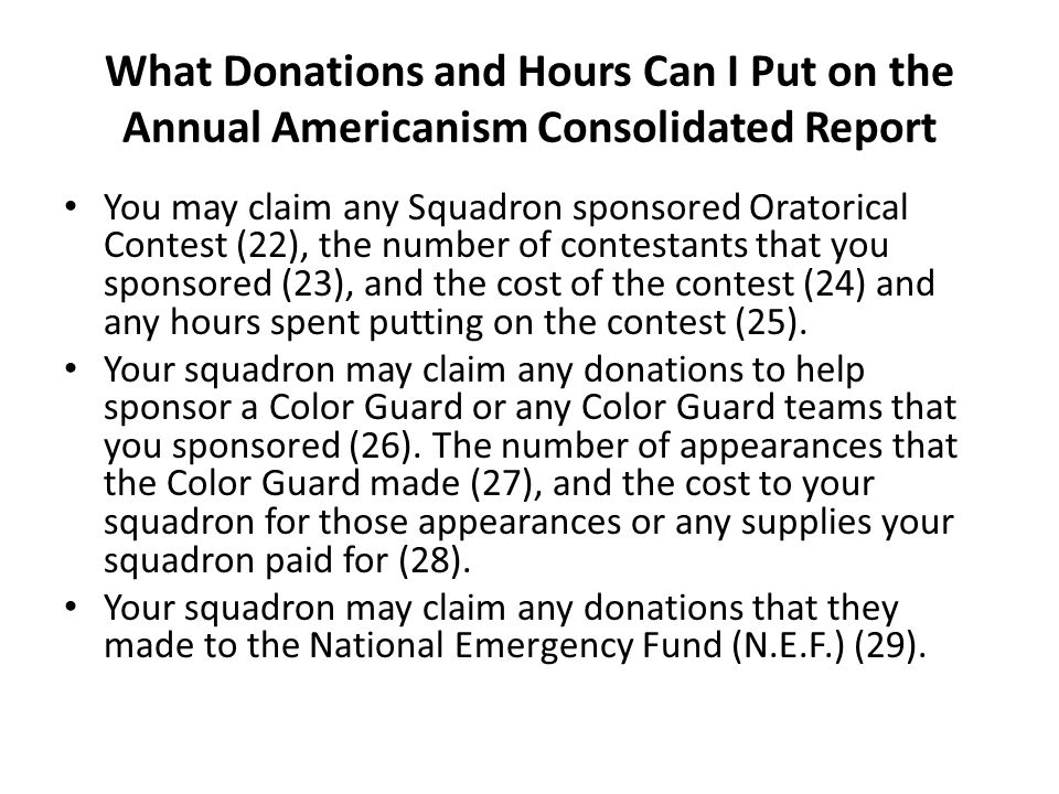 What Donations and Hours Can I Put on the Annual Americanism Consolidated Report You may claim any Squadron sponsored Oratorical Contest (22), the number of contestants that you sponsored (23), and the cost of the contest (24) and any hours spent putting on the contest (25).