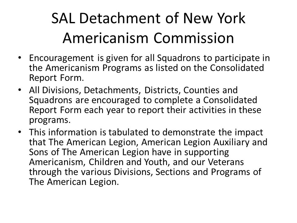 SAL Detachment of New York Americanism Commission Encouragement is given for all Squadrons to participate in the Americanism Programs as listed on the Consolidated Report Form.