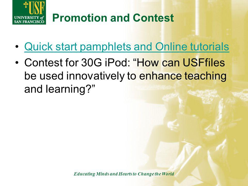 Educating Minds and Hearts to Change the World Promotion and Contest Quick start pamphlets and Online tutorials Contest for 30G iPod: How can USFfiles be used innovatively to enhance teaching and learning?