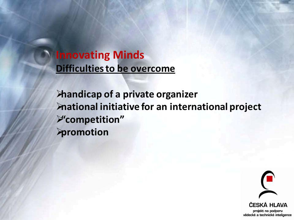 Innovating Minds Difficulties to be overcome handicap of a private organizer national initiative for an international project competition promotion