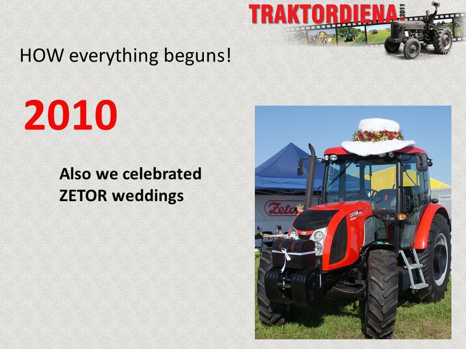 HOW everything beguns! 2010 Also we celebrated ZETOR weddings