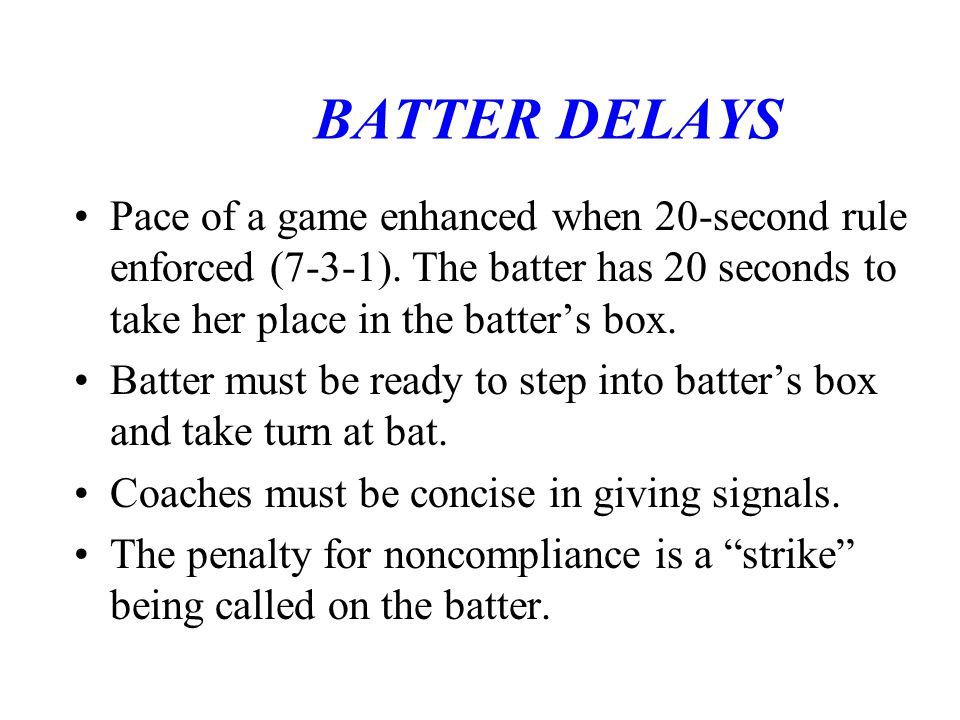 BATTER DELAYS Pace of a game enhanced when 20-second rule enforced (7-3-1).