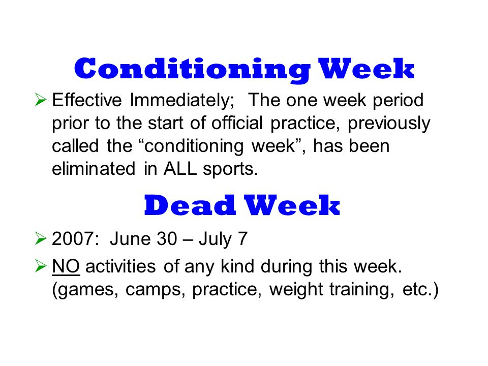 Conditioning Week Effective Immediately; The one week period prior to the start of official practice, previously called the conditioning week, has been eliminated in ALL sports.