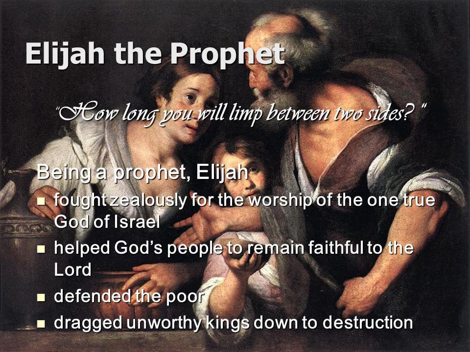 Elijah the Prophet How long you will limp between two sides.